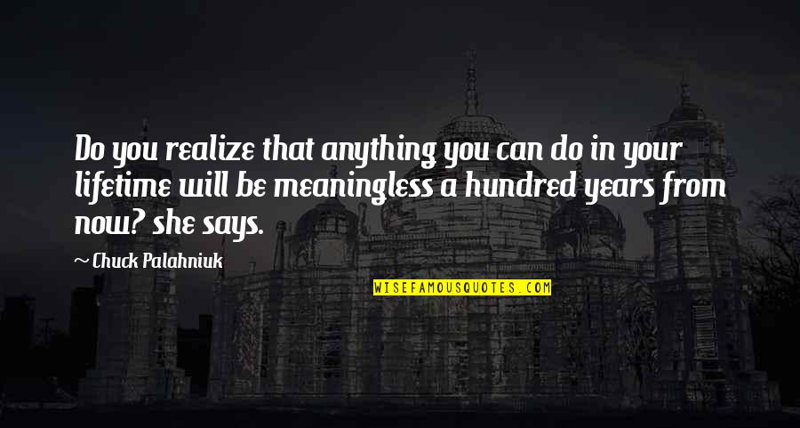 You'll Realize Quotes By Chuck Palahniuk: Do you realize that anything you can do