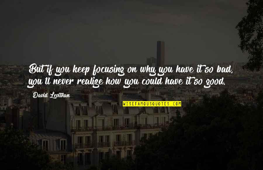 You'll Realize Quotes By David Levithan: But if you keep focusing on why you