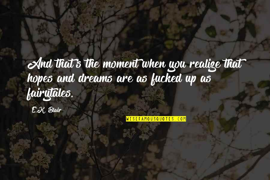 You'll Realize Quotes By E.K. Blair: And that's the moment when you realize that