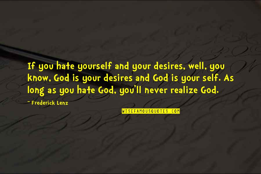 You'll Realize Quotes By Frederick Lenz: If you hate yourself and your desires, well,