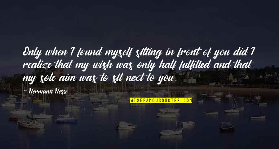 You'll Realize Quotes By Hermann Hesse: Only when I found myself sitting in front