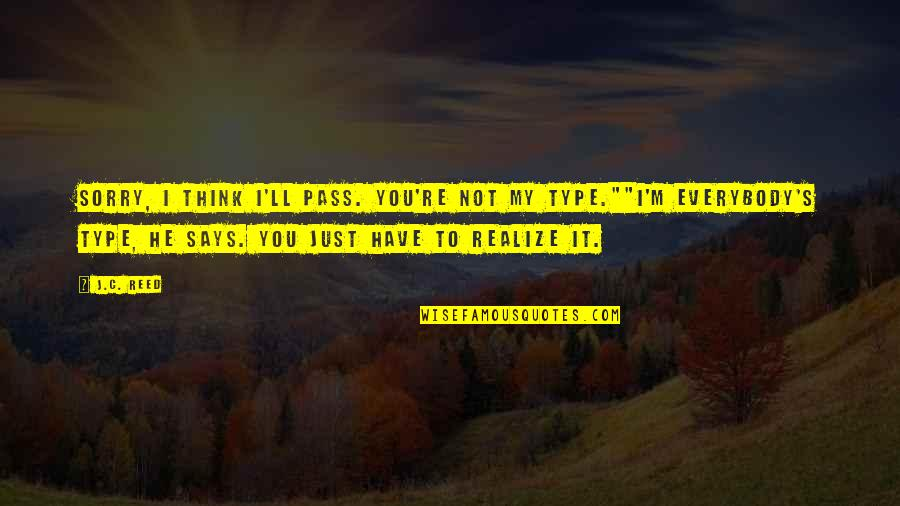 You'll Realize Quotes By J.C. Reed: Sorry, I think I'll pass. You're not my