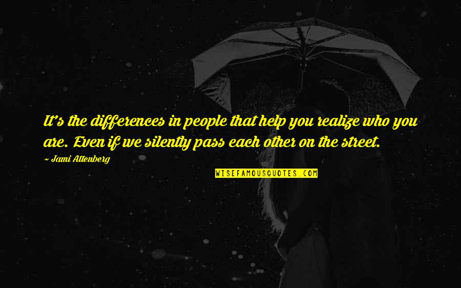 You'll Realize Quotes By Jami Attenberg: It's the differences in people that help you