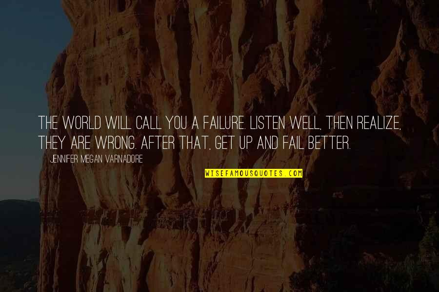 You'll Realize Quotes By Jennifer Megan Varnadore: The world will call you a failure. Listen