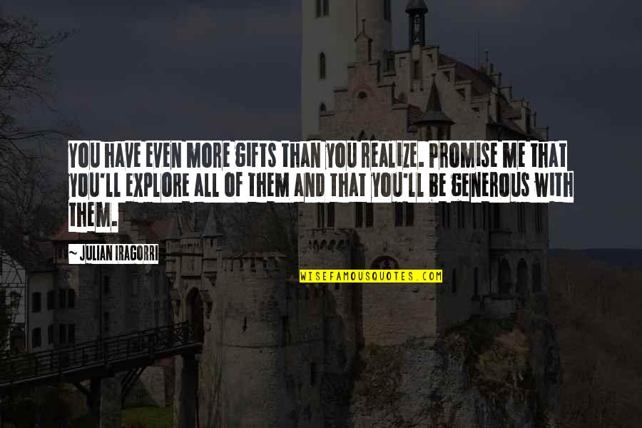 You'll Realize Quotes By Julian Iragorri: You have even more gifts than you realize.