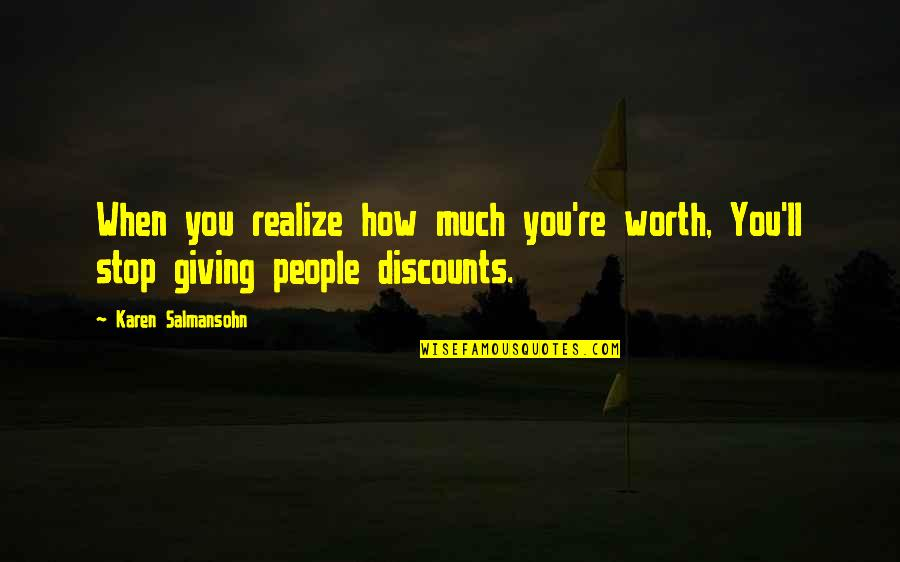 You'll Realize Quotes By Karen Salmansohn: When you realize how much you're worth, You'll
