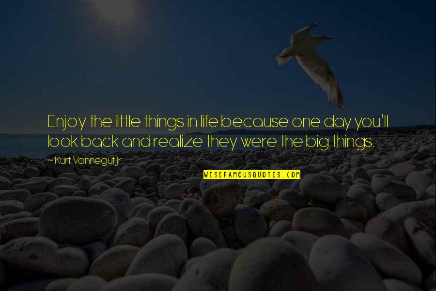 You'll Realize Quotes By Kurt Vonnegut Jr.: Enjoy the little things in life because one