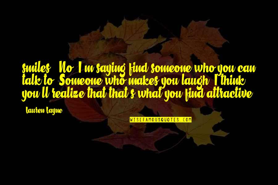 """You'll Realize Quotes By Lauren Layne: smiles. """"No, I'm saying find someone who you"""