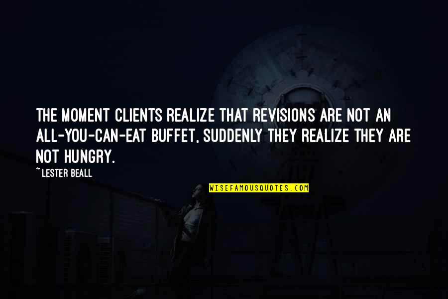 You'll Realize Quotes By Lester Beall: The moment clients realize that revisions are not