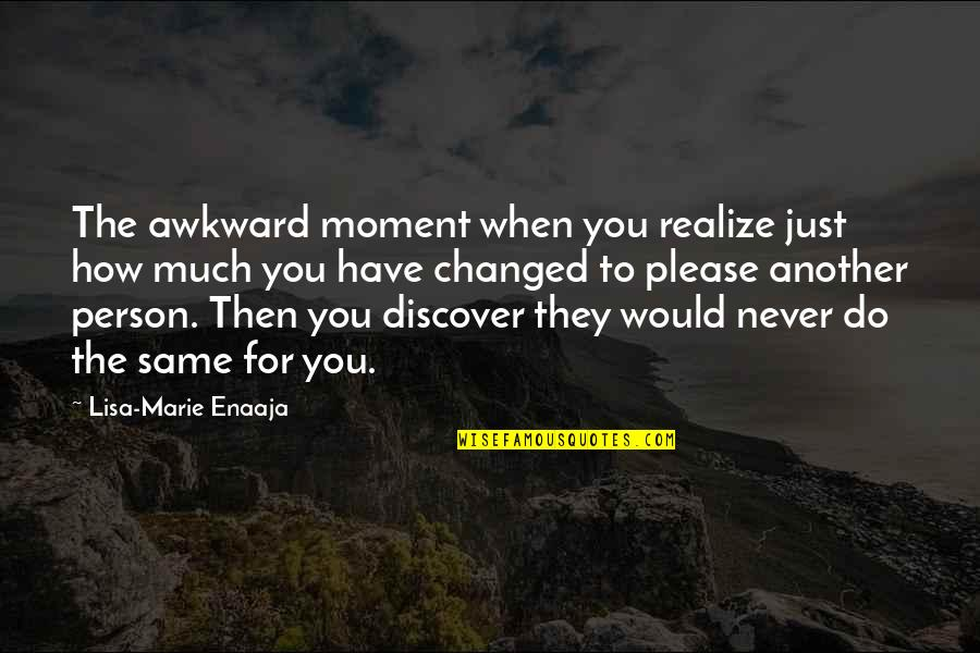 You'll Realize Quotes By Lisa-Marie Enaaja: The awkward moment when you realize just how