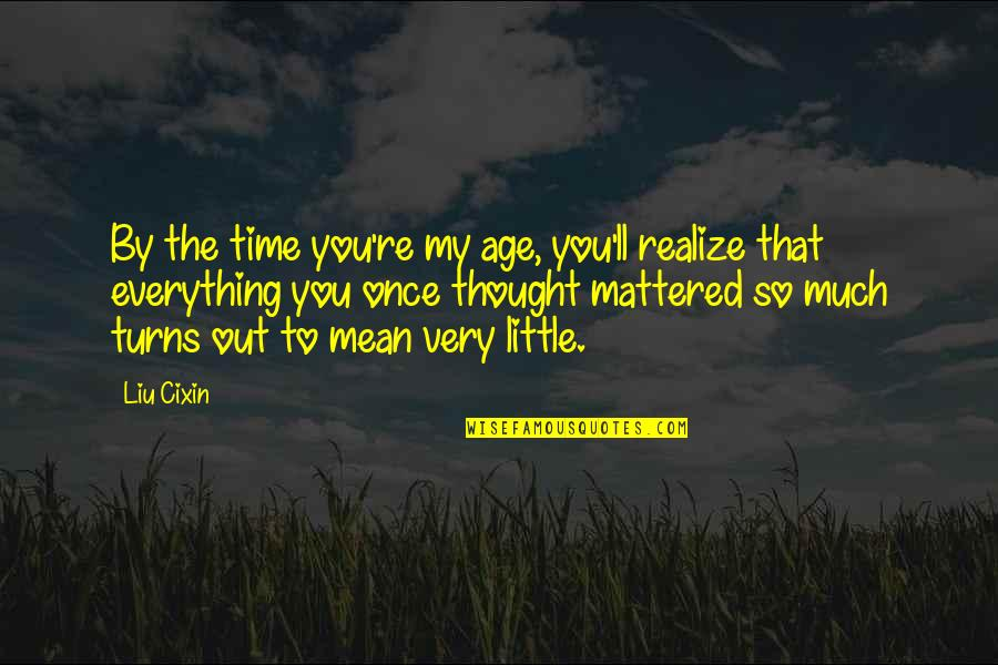 You'll Realize Quotes By Liu Cixin: By the time you're my age, you'll realize