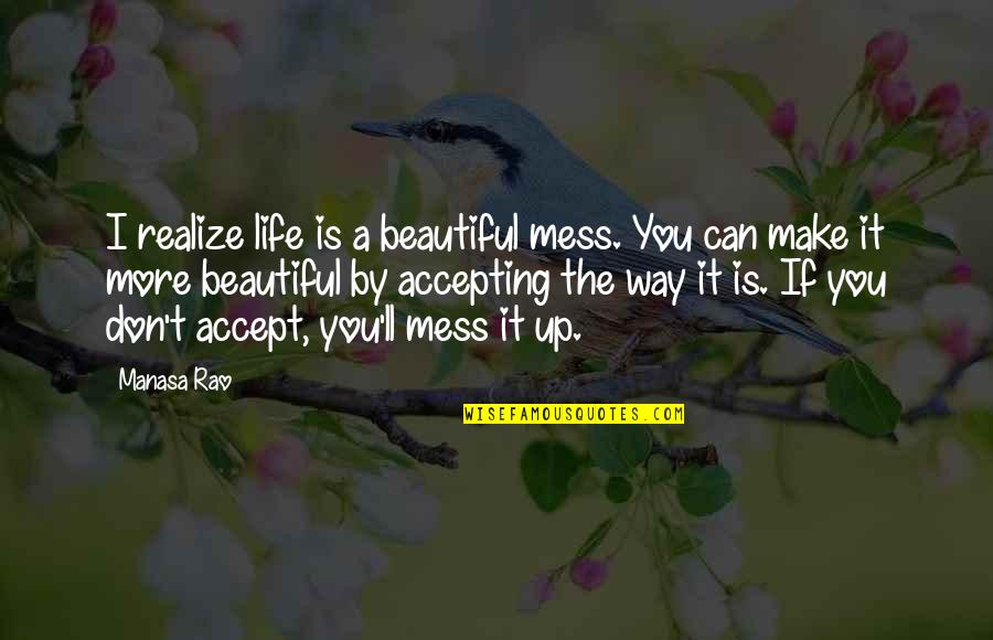 You'll Realize Quotes By Manasa Rao: I realize life is a beautiful mess. You
