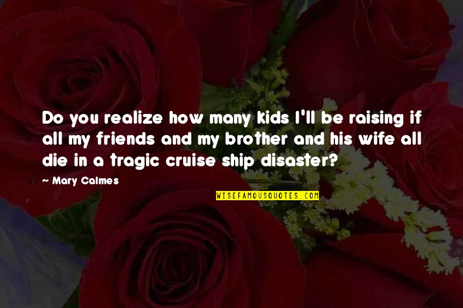 You'll Realize Quotes By Mary Calmes: Do you realize how many kids I'll be