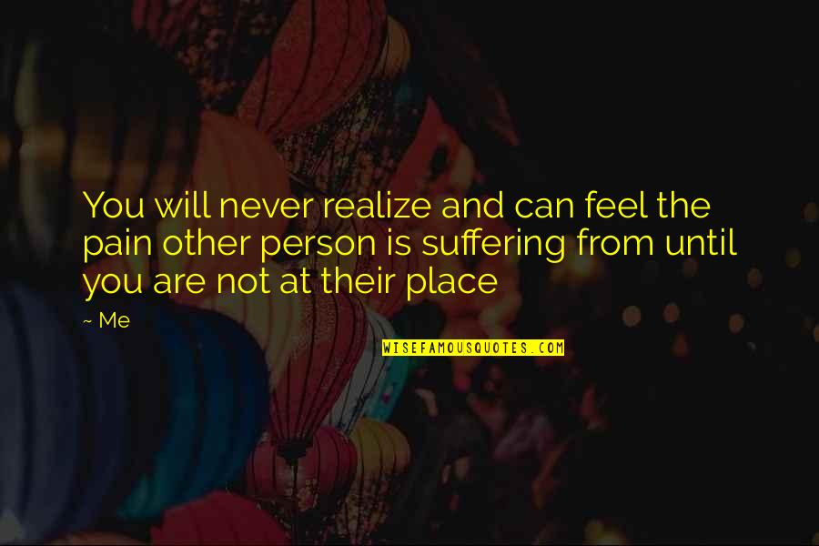 You'll Realize Quotes By Me: You will never realize and can feel the