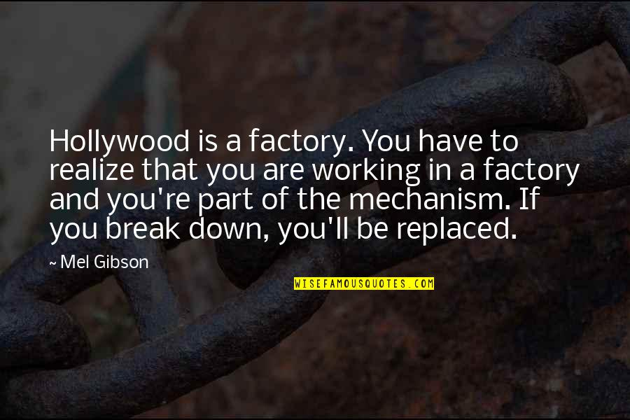 You'll Realize Quotes By Mel Gibson: Hollywood is a factory. You have to realize