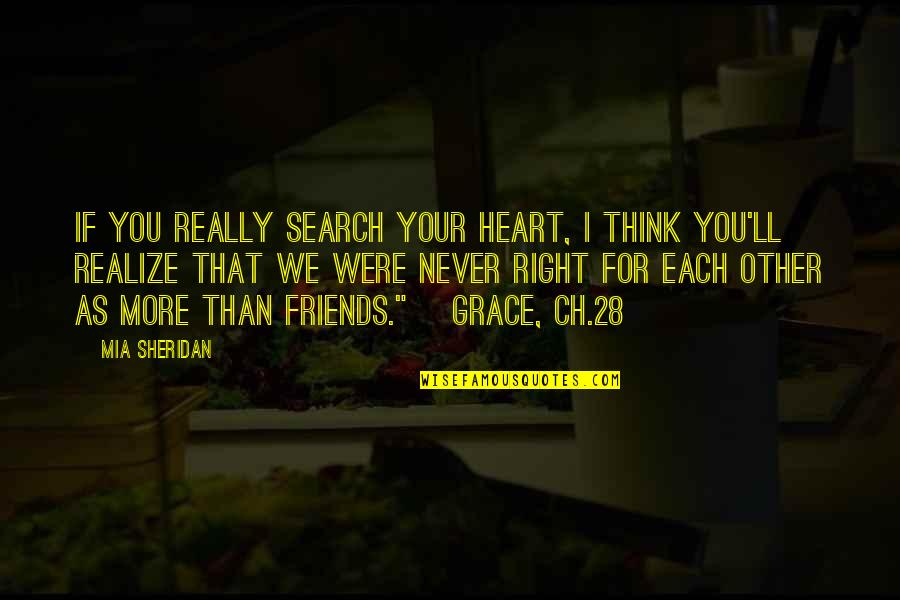 You'll Realize Quotes By Mia Sheridan: If you really search your heart, I think