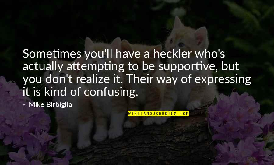 You'll Realize Quotes By Mike Birbiglia: Sometimes you'll have a heckler who's actually attempting