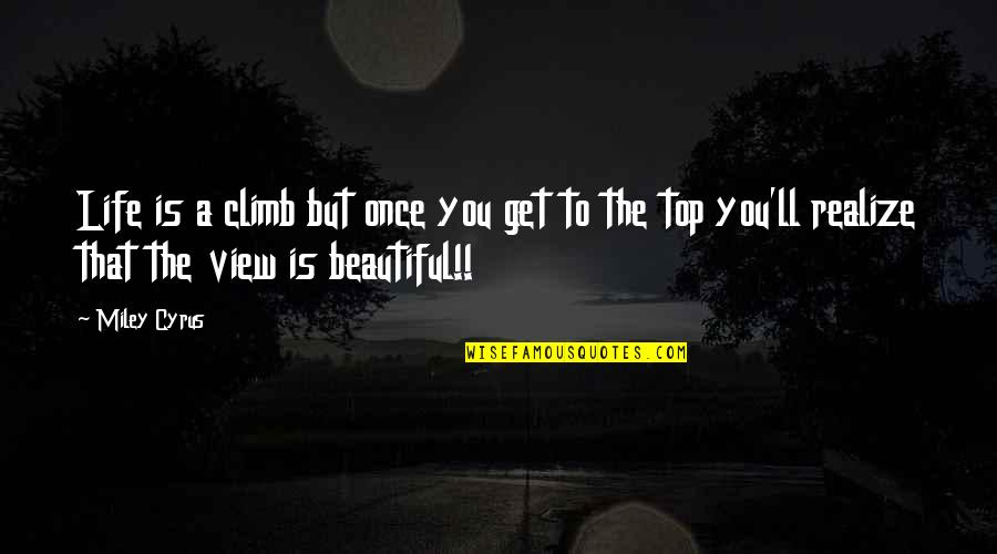 You'll Realize Quotes By Miley Cyrus: Life is a climb but once you get