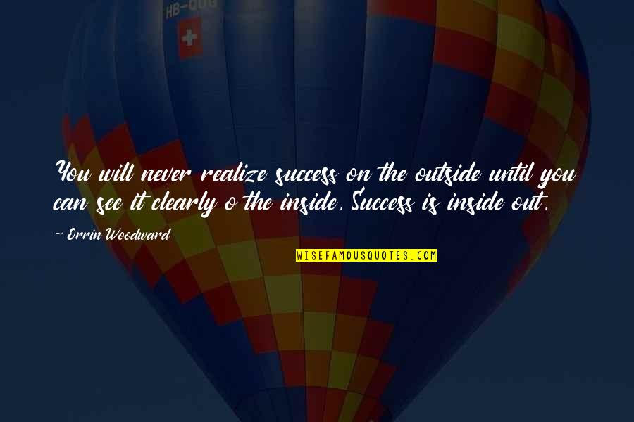 You'll Realize Quotes By Orrin Woodward: You will never realize success on the outside