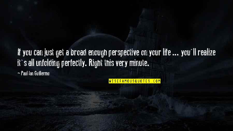 You'll Realize Quotes By Paul Ian Guillermo: If you can just get a broad enough