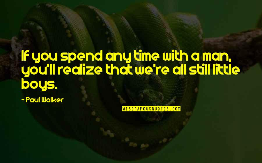 You'll Realize Quotes By Paul Walker: If you spend any time with a man,