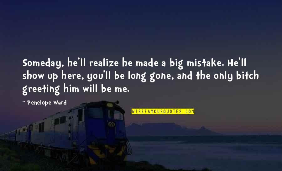 You'll Realize Quotes By Penelope Ward: Someday, he'll realize he made a big mistake.