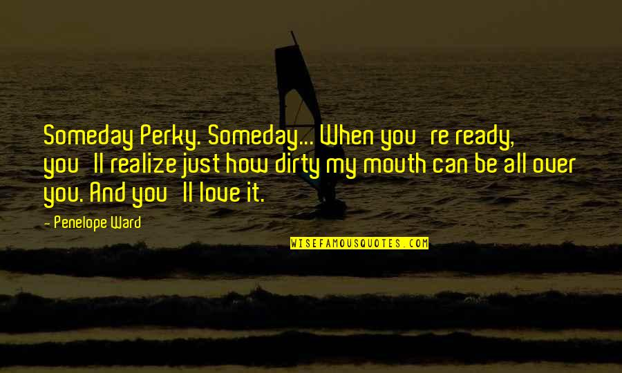 You'll Realize Quotes By Penelope Ward: Someday Perky. Someday... When you're ready, you'll realize