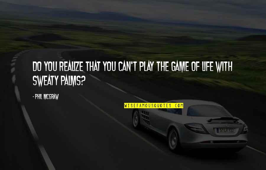 You'll Realize Quotes By Phil McGraw: Do you realize that you can't play the
