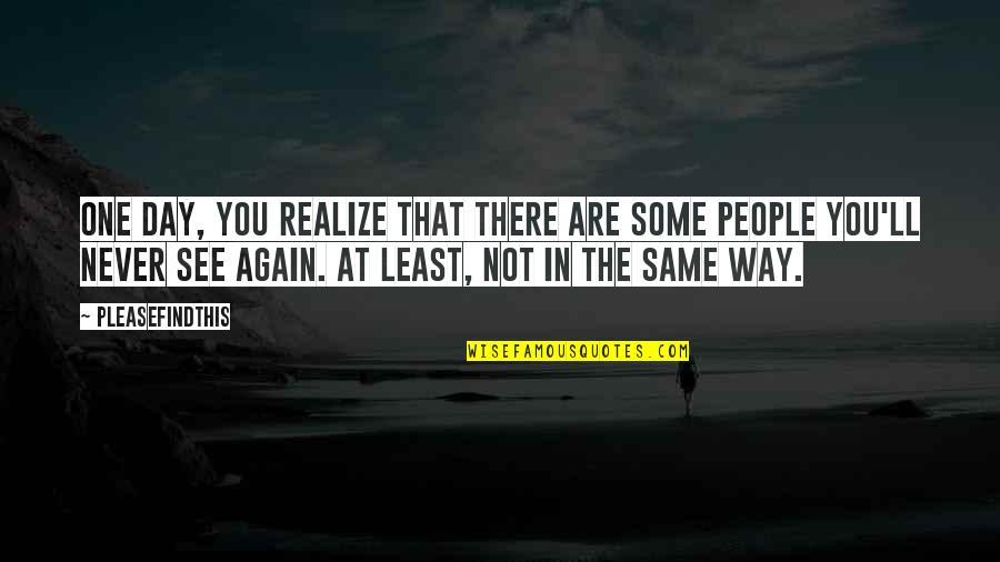 You'll Realize Quotes By Pleasefindthis: One day, you realize that there are some