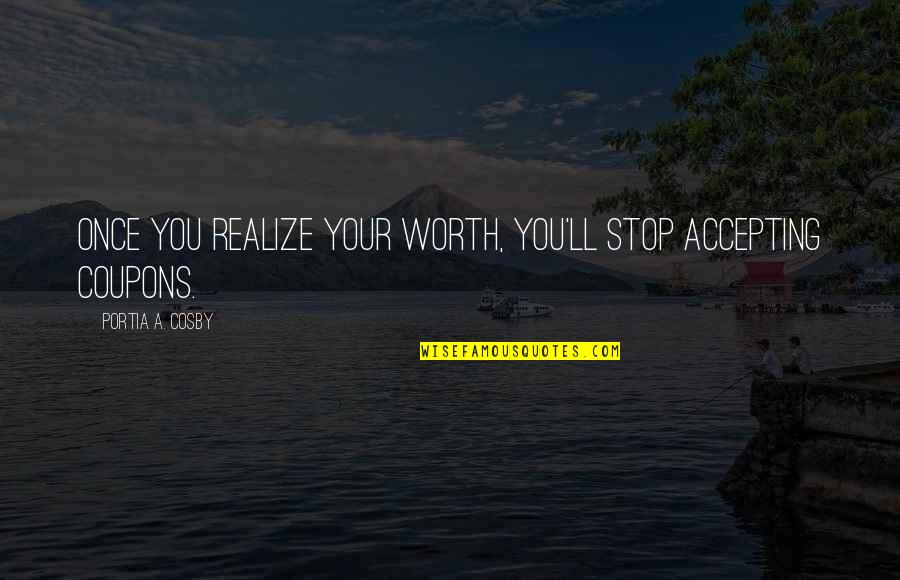 You'll Realize Quotes By Portia A. Cosby: Once you realize your worth, you'll stop accepting