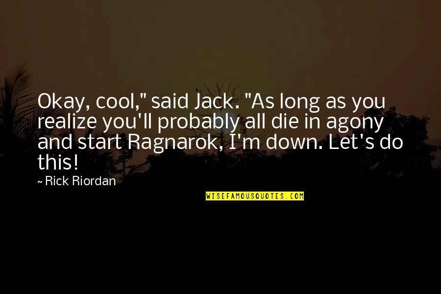 """You'll Realize Quotes By Rick Riordan: Okay, cool,"""" said Jack. """"As long as you"""