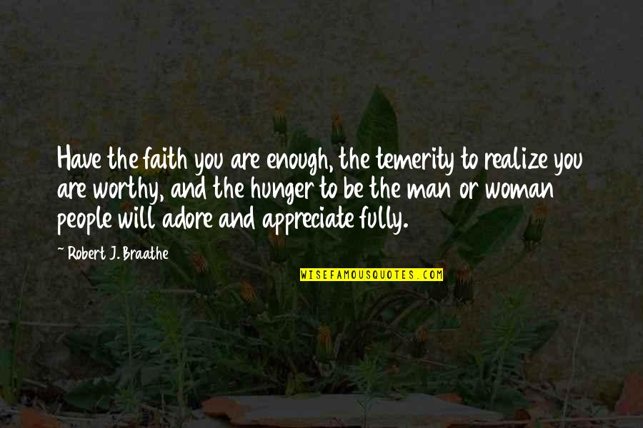 You'll Realize Quotes By Robert J. Braathe: Have the faith you are enough, the temerity