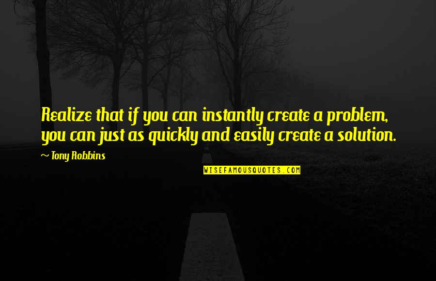 You'll Realize Quotes By Tony Robbins: Realize that if you can instantly create a