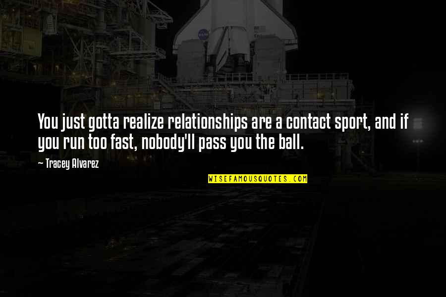 You'll Realize Quotes By Tracey Alvarez: You just gotta realize relationships are a contact