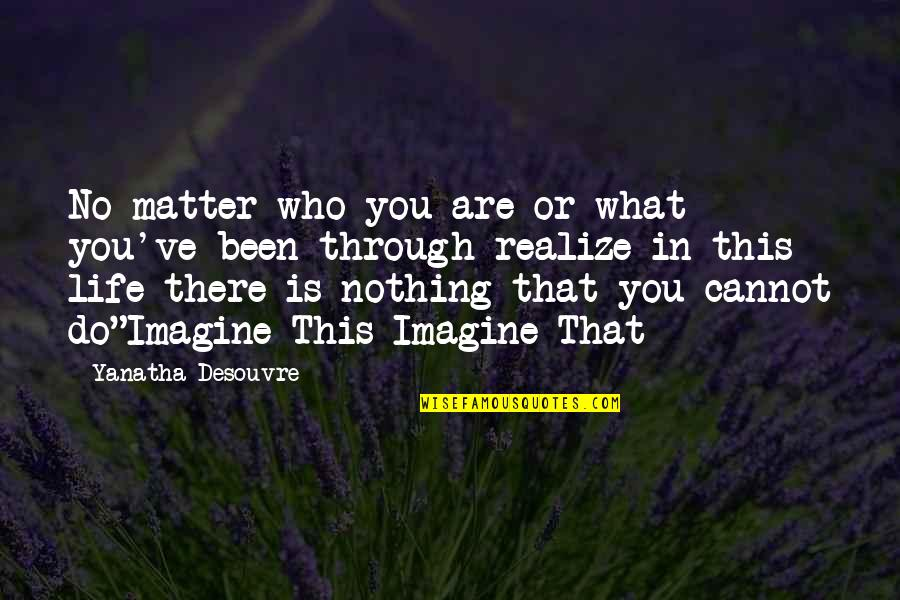 You'll Realize Quotes By Yanatha Desouvre: No matter who you are or what you've