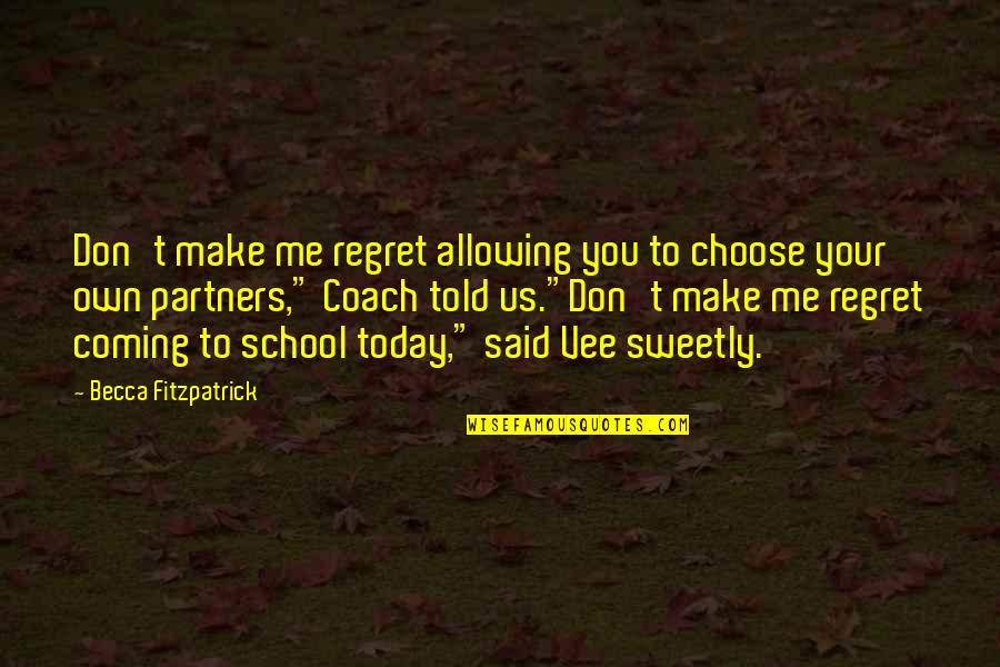 You'll Regret Me Quotes By Becca Fitzpatrick: Don't make me regret allowing you to choose