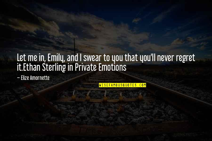 You'll Regret Me Quotes By Elize Amornette: Let me in, Emily, and I swear to