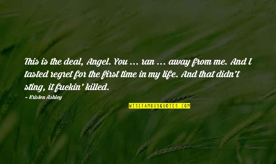You'll Regret Me Quotes By Kristen Ashley: This is the deal, Angel. You ... ran