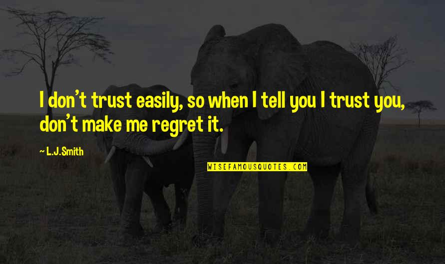 You'll Regret Me Quotes By L.J.Smith: I don't trust easily, so when I tell