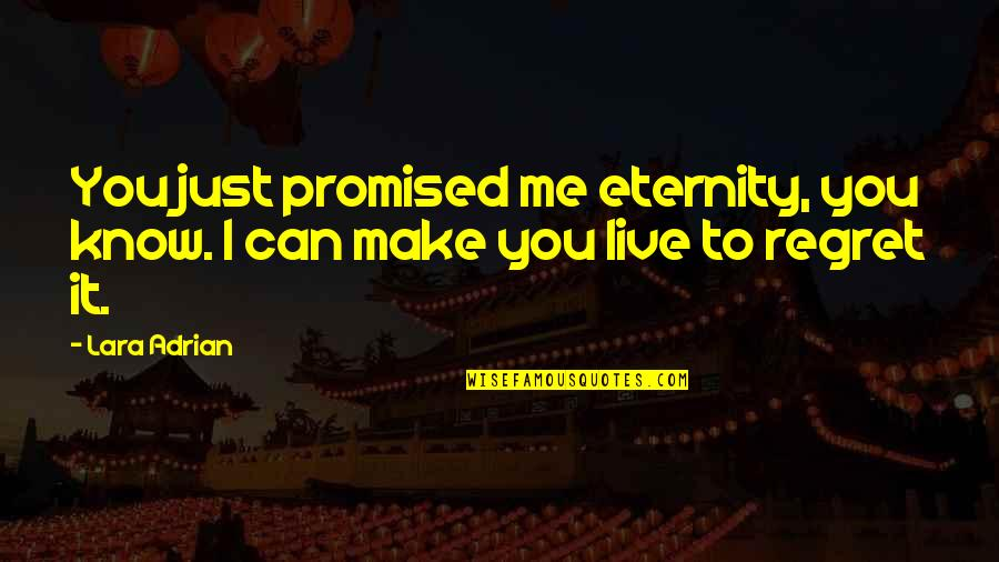 You'll Regret Me Quotes By Lara Adrian: You just promised me eternity, you know. I