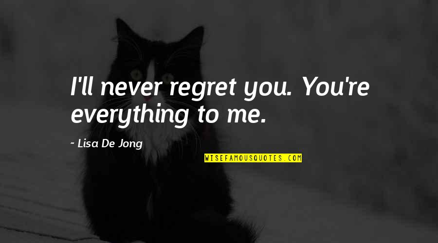 You'll Regret Me Quotes By Lisa De Jong: I'll never regret you. You're everything to me.