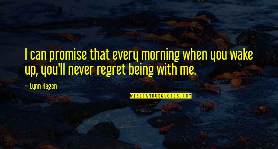 You'll Regret Me Quotes By Lynn Hagen: I can promise that every morning when you