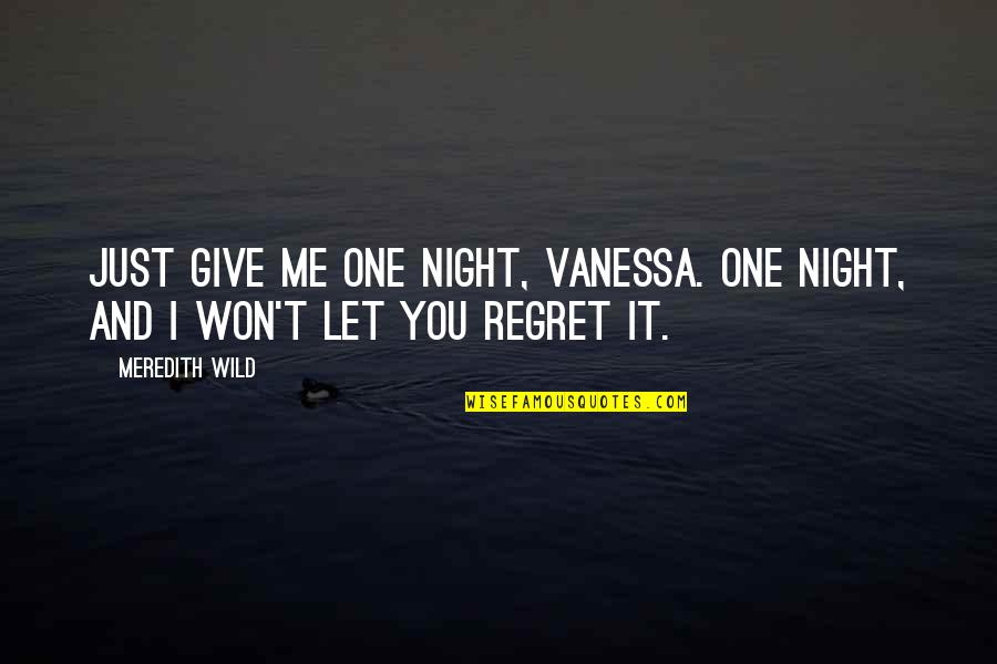 You'll Regret Me Quotes By Meredith Wild: Just give me one night, Vanessa. One night,