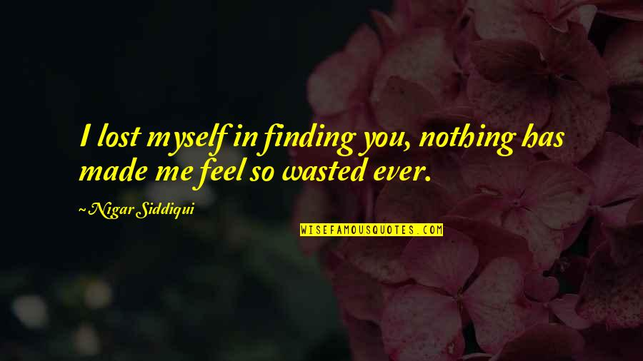 You'll Regret Me Quotes By Nigar Siddiqui: I lost myself in finding you, nothing has