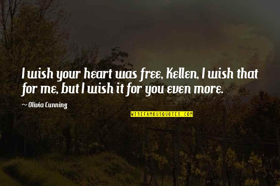 You'll Regret Me Quotes By Olivia Cunning: I wish your heart was free, Kellen, I