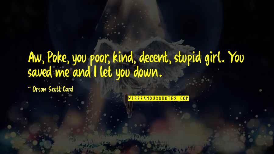 You'll Regret Me Quotes By Orson Scott Card: Aw, Poke, you poor, kind, decent, stupid girl.