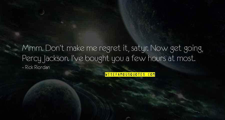 You'll Regret Me Quotes By Rick Riordan: Mmm. Don't make me regret it, satyr. Now