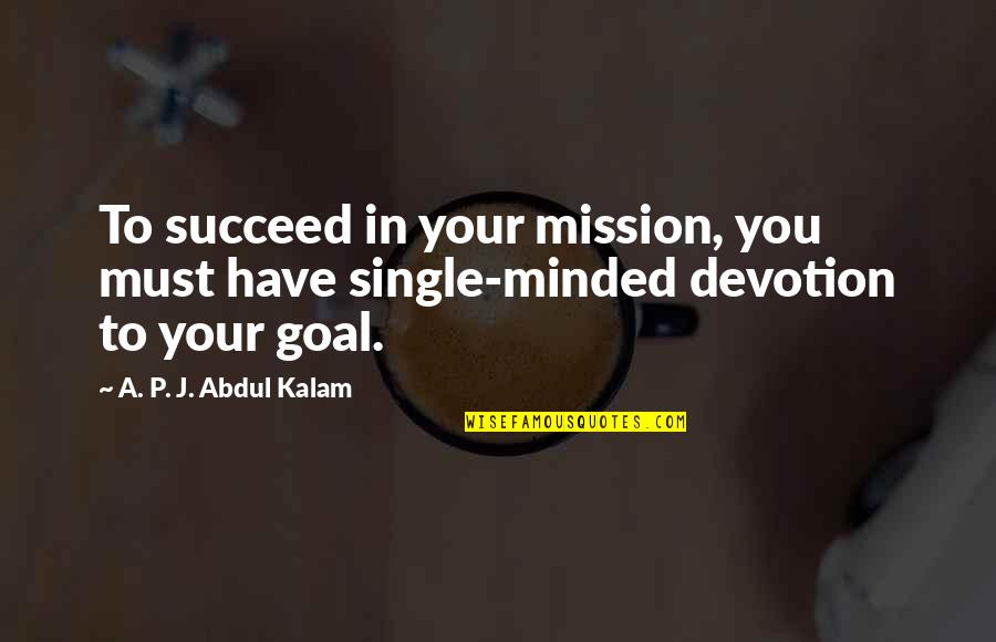 You'll Succeed Quotes By A. P. J. Abdul Kalam: To succeed in your mission, you must have