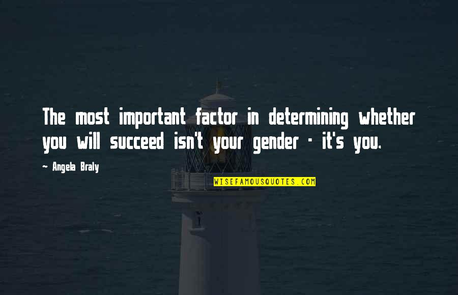 You'll Succeed Quotes By Angela Braly: The most important factor in determining whether you
