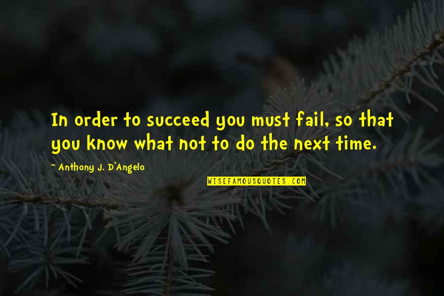 You'll Succeed Quotes By Anthony J. D'Angelo: In order to succeed you must fail, so